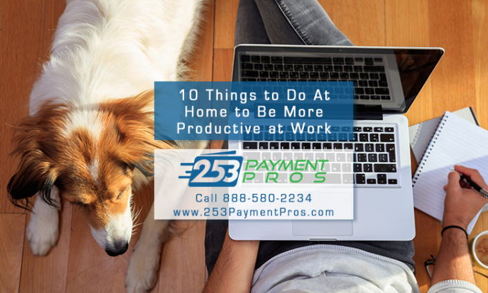 10 Things to Do At Home to Be More Productive at Work