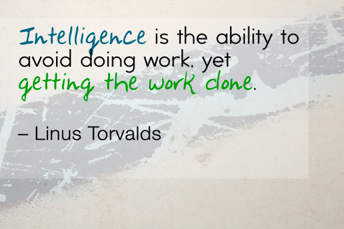 """Intelligence is the ability to avoid doing work, yet getting the work done."" — Linus Torvalds"